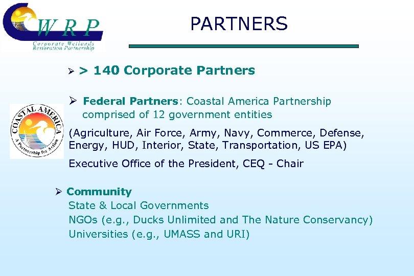 PARTNERS Ø > 140 Corporate Partners Ø Federal Partners: Coastal America Partnership comprised of