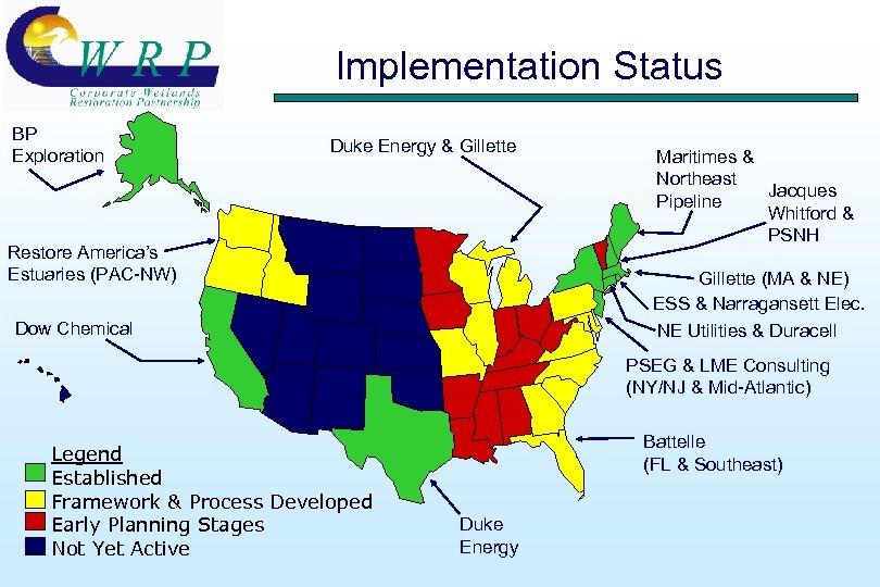 Implementation Status BP Exploration Duke Energy & Gillette Restore America's Estuaries (PAC-NW) Maritimes &