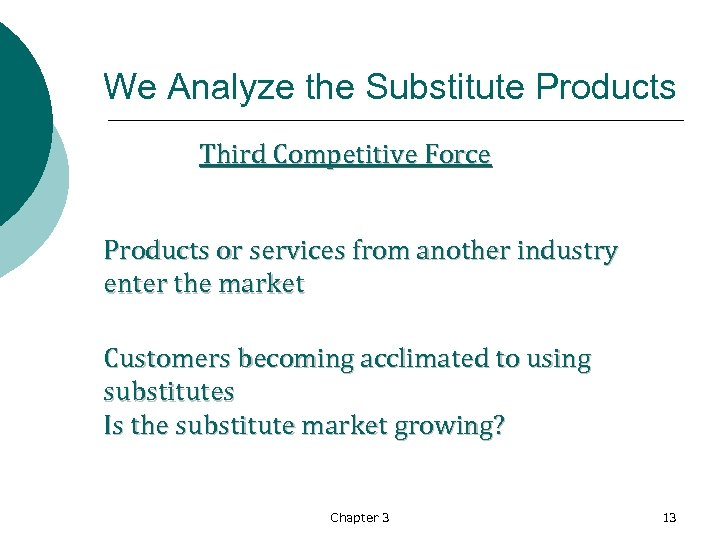 We Analyze the Substitute Products Third Competitive Force Products or services from another industry