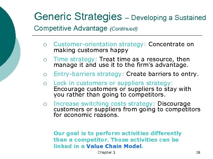 Generic Strategies – Developing a Sustained Competitive Advantage (Continued) ¡ Customer-orientation strategy: Concentrate on
