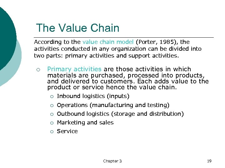The Value Chain According to the value chain model (Porter, 1985), the activities conducted
