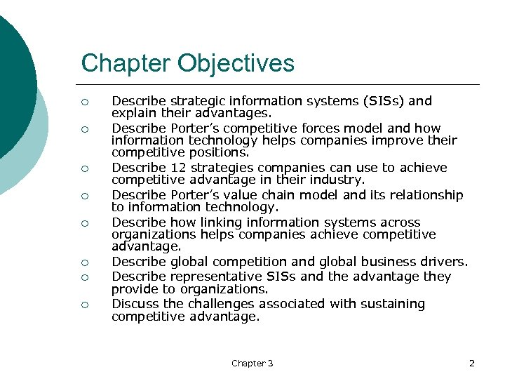 Chapter Objectives ¡ ¡ ¡ ¡ Describe strategic information systems (SISs) and explain their