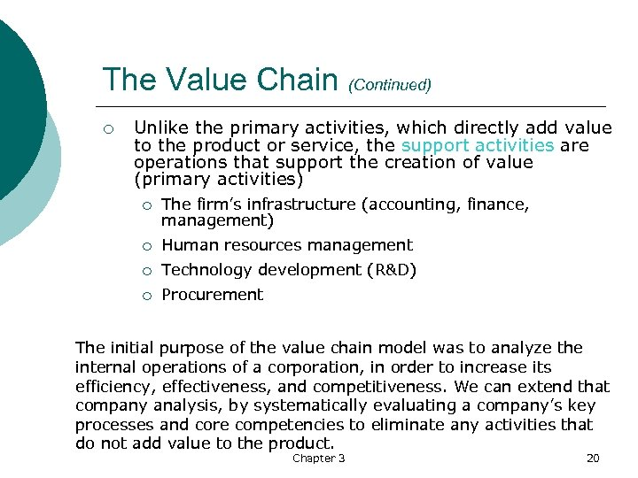 The Value Chain (Continued) ¡ Unlike the primary activities, which directly add value to