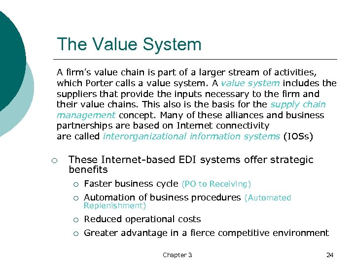 The Value System A firm's value chain is part of a larger stream of