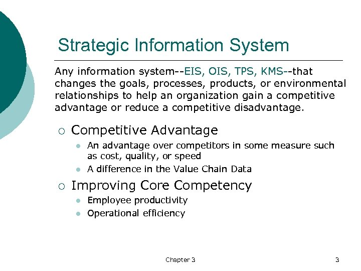 Strategic Information System Any information system--EIS, OIS, TPS, KMS--that changes the goals, processes, products,