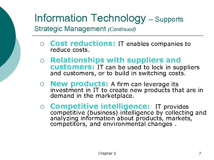 Information Technology – Supports Strategic Management (Continued) ¡ Cost reductions: IT enables companies to