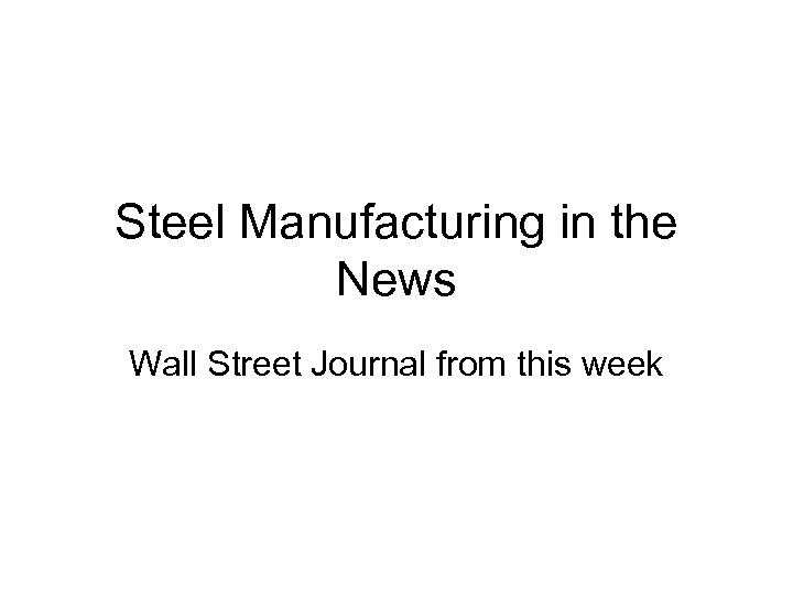 Steel Manufacturing in the News Wall Street Journal from this week