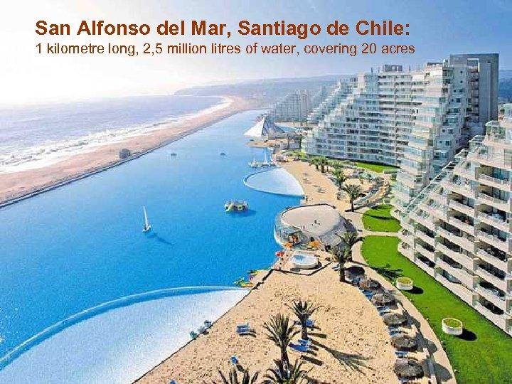 San Alfonso del Mar, Santiago de Chile: 1 kilometre long, 2, 5 million litres