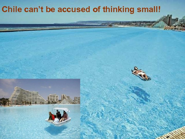 Chile can't be accused of thinking small!
