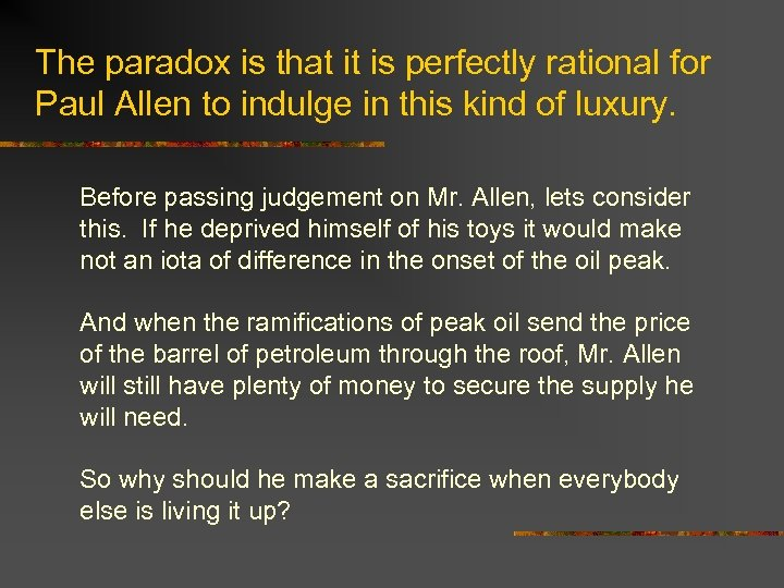 The paradox is that it is perfectly rational for Paul Allen to indulge in