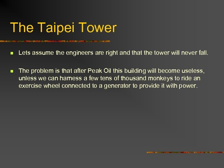 The Taipei Tower n Lets assume the engineers are right and that the tower