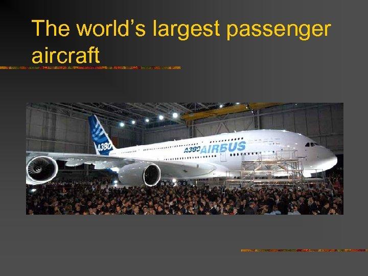 The world's largest passenger aircraft