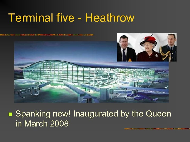 Terminal five - Heathrow n Spanking new! Inaugurated by the Queen in March 2008