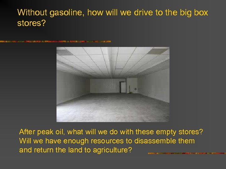Without gasoline, how will we drive to the big box stores? After peak oil,