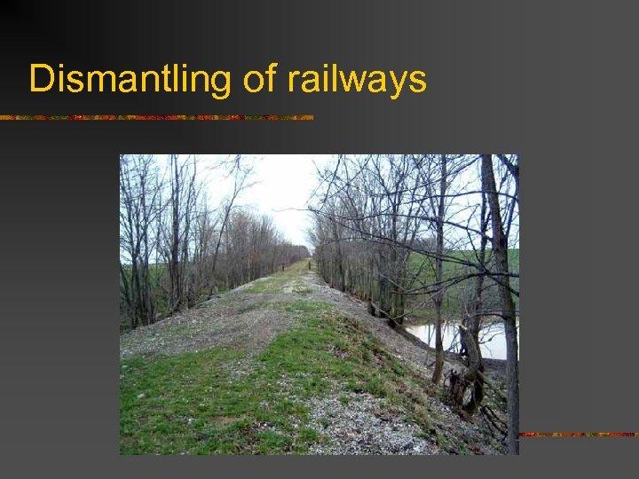 Dismantling of railways