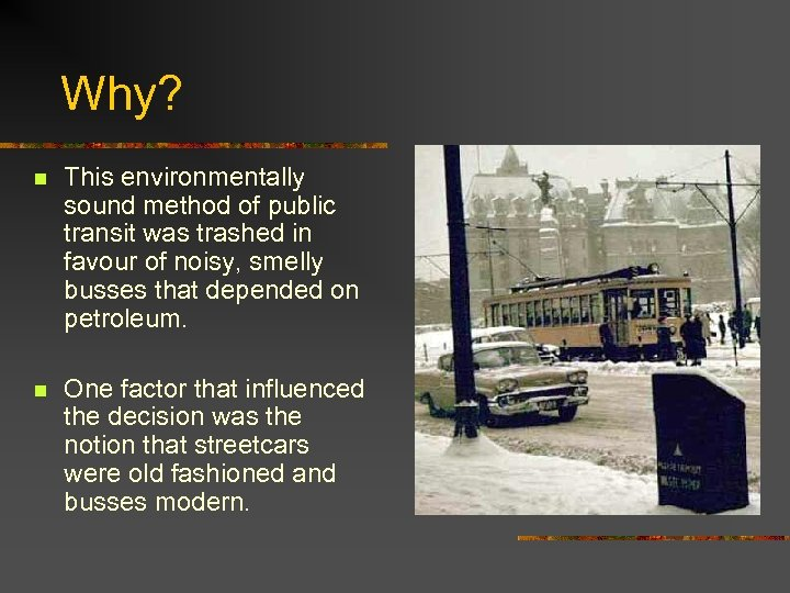 Why? n This environmentally sound method of public transit was trashed in favour of