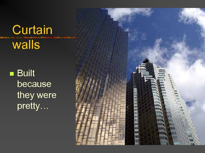Curtain walls n Built because they were pretty…