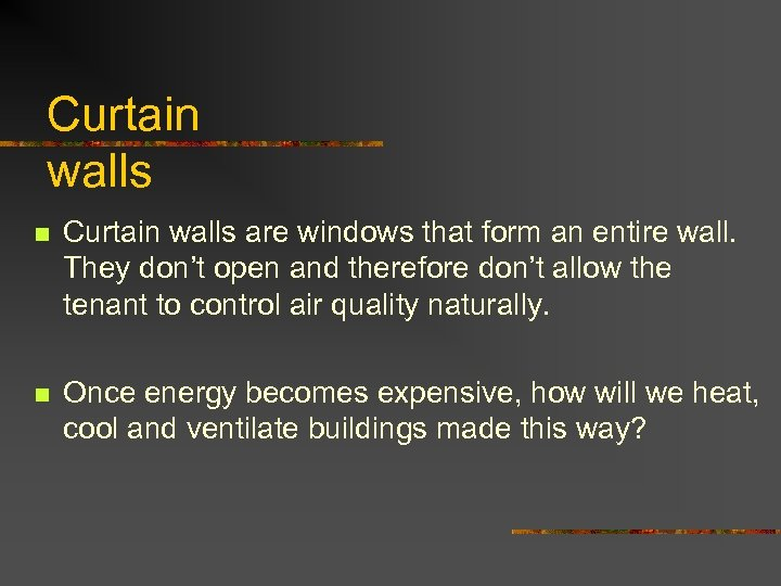 Curtain walls n Curtain walls are windows that form an entire wall. They don't