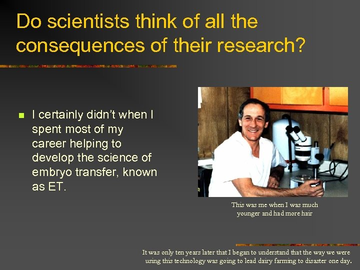 Do scientists think of all the consequences of their research? n I certainly didn't
