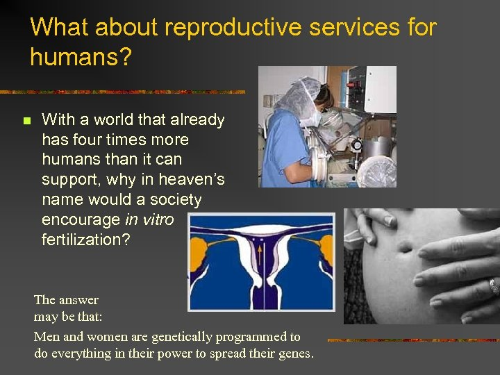 What about reproductive services for humans? n With a world that already has four