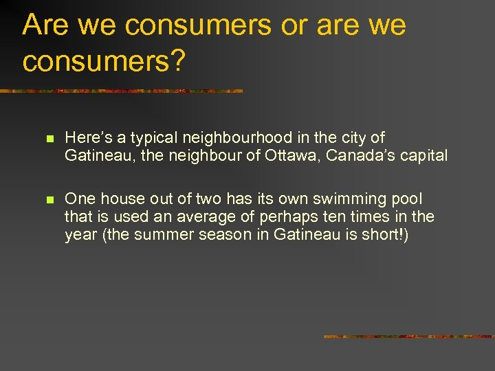 Are we consumers or are we consumers? n Here's a typical neighbourhood in the