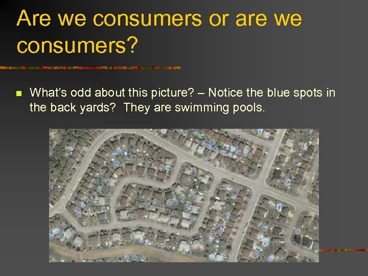 Are we consumers or are we consumers? n What's odd about this picture? –