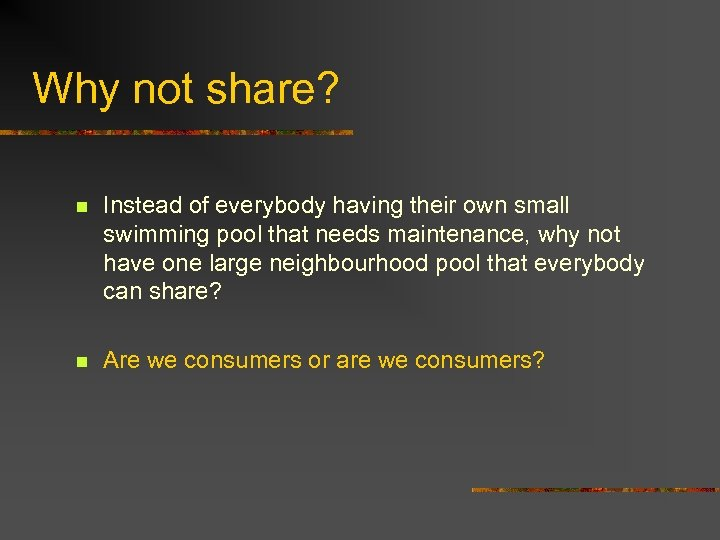Why not share? n Instead of everybody having their own small swimming pool that