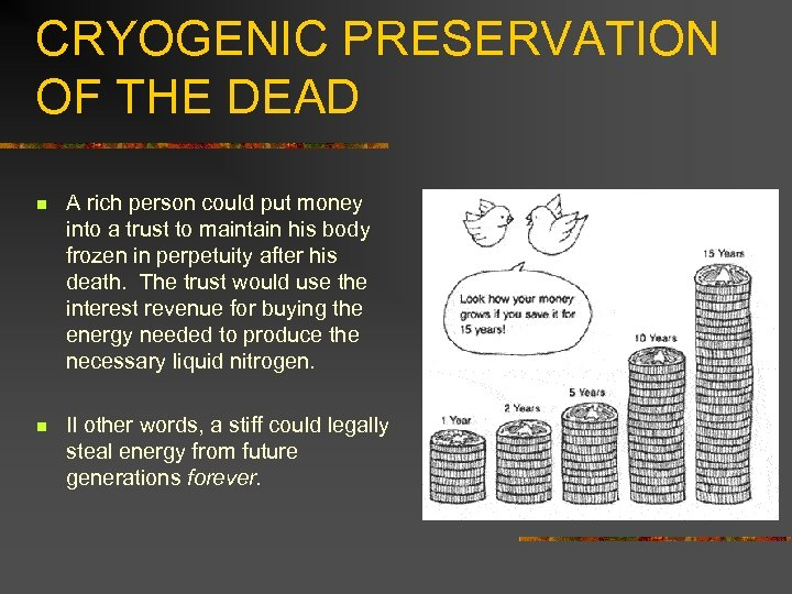 CRYOGENIC PRESERVATION OF THE DEAD n A rich person could put money into a