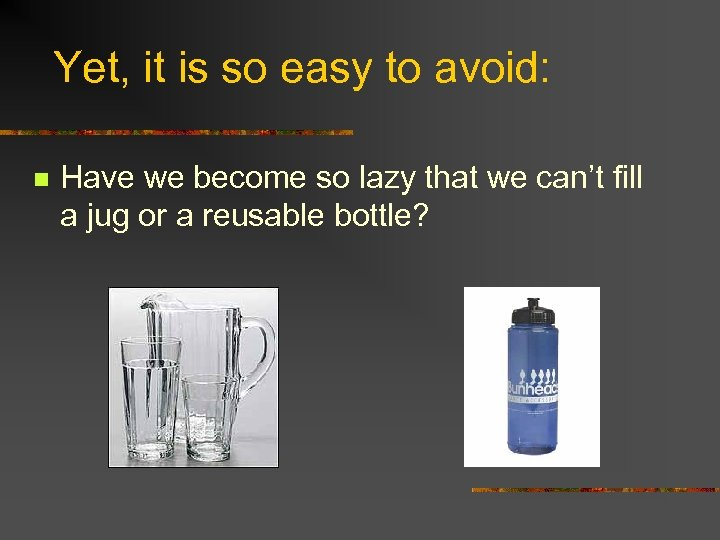 Yet, it is so easy to avoid: n Have we become so lazy that