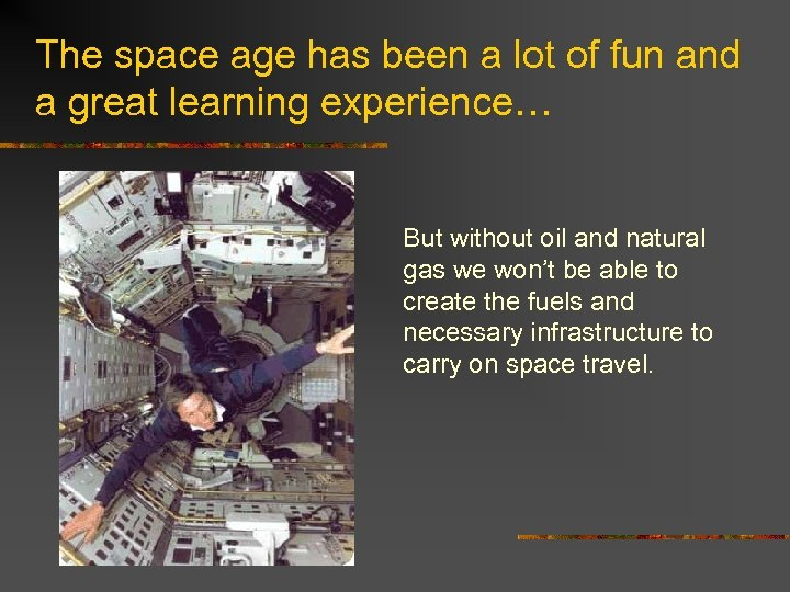 The space age has been a lot of fun and a great learning experience…