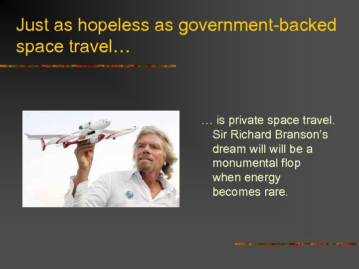 Just as hopeless as government-backed space travel… … is private space travel. Sir Richard