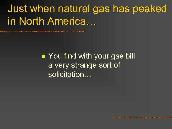 Just when natural gas has peaked in North America… n You find with your