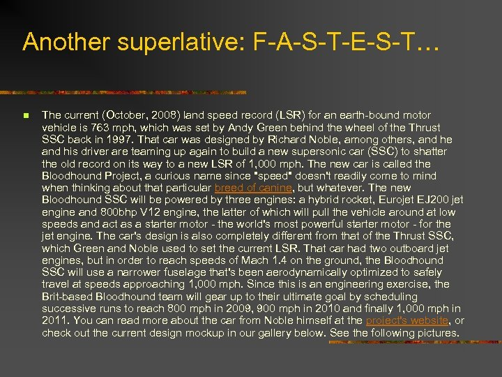 Another superlative: F-A-S-T-E-S-T… n The current (October, 2008) land speed record (LSR) for an
