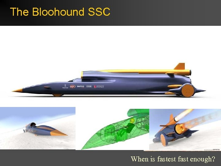The Bloohound SSC When is fastest fast enough?