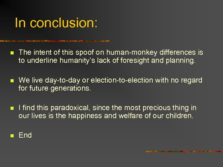 In conclusion: n The intent of this spoof on human-monkey differences is to underline