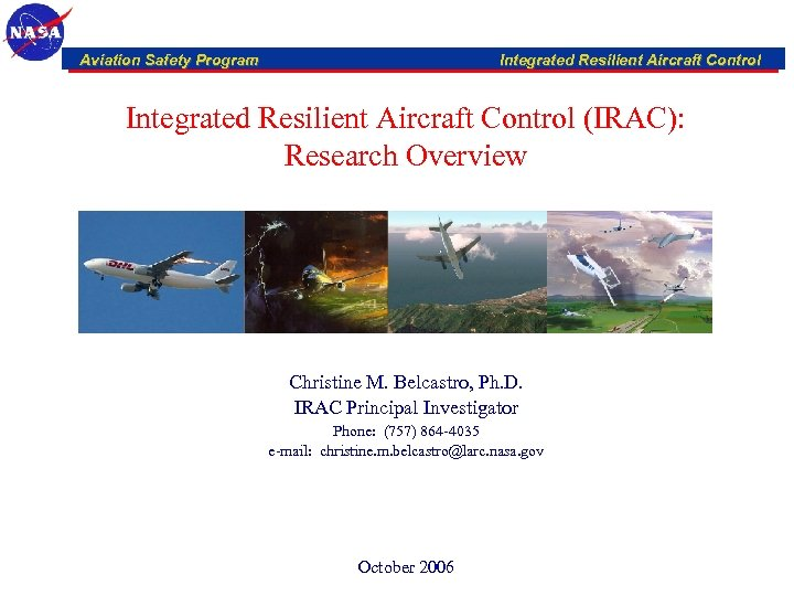 Aviation Safety Program Integrated Resilient Aircraft Control (IRAC): Research Overview Christine M. Belcastro, Ph.