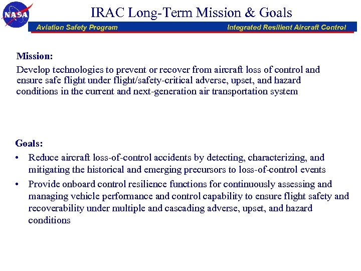 IRAC Long-Term Mission & Goals Aviation Safety Program Integrated Resilient Aircraft Control Mission: Develop