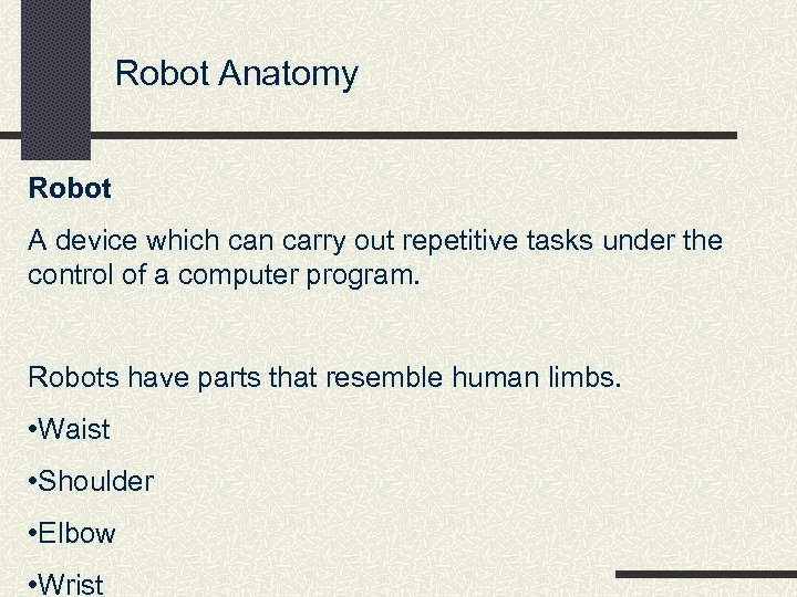 Robot Anatomy Robot A device which can carry out repetitive tasks under the control