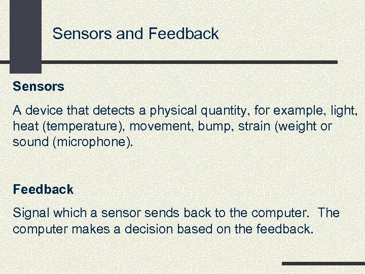 Sensors and Feedback Sensors A device that detects a physical quantity, for example, light,
