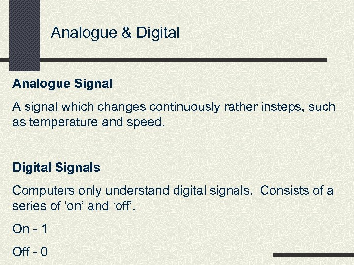 Analogue & Digital Analogue Signal A signal which changes continuously rather insteps, such as