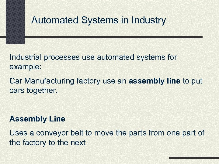 Automated Systems in Industry Industrial processes use automated systems for example: Car Manufacturing factory