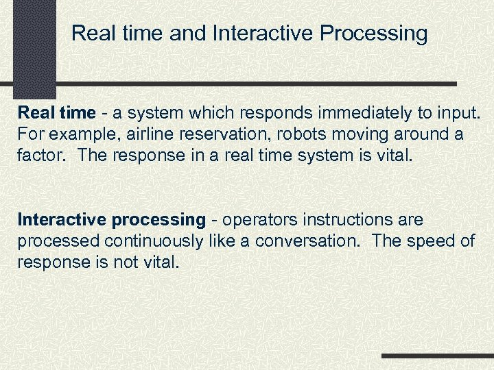 Real time and Interactive Processing Real time - a system which responds immediately to