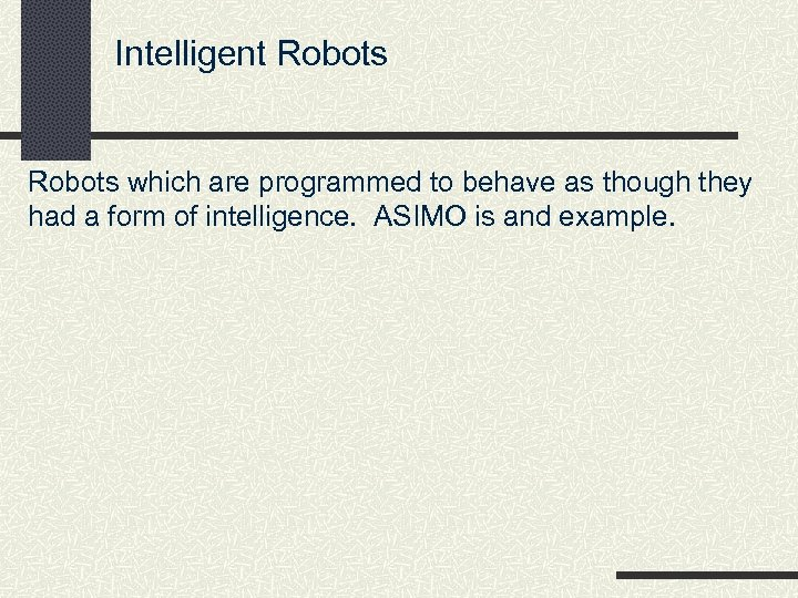 Intelligent Robots which are programmed to behave as though they had a form of