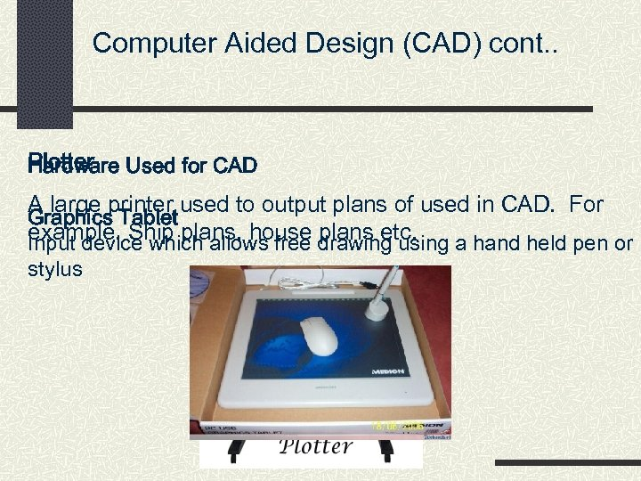 Computer Aided Design (CAD) cont. . Plotter Used for CAD Hardware A large printer