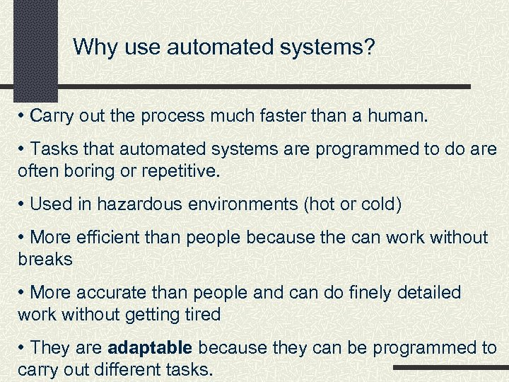 Why use automated systems? • Carry out the process much faster than a human.