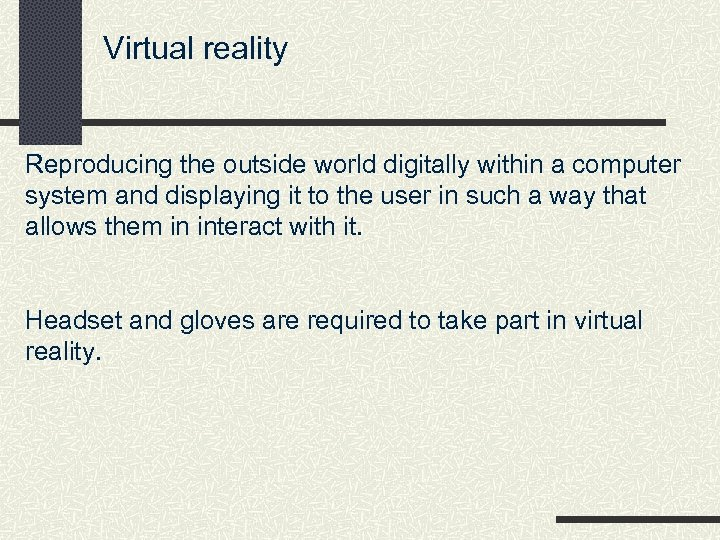 Virtual reality Reproducing the outside world digitally within a computer system and displaying it