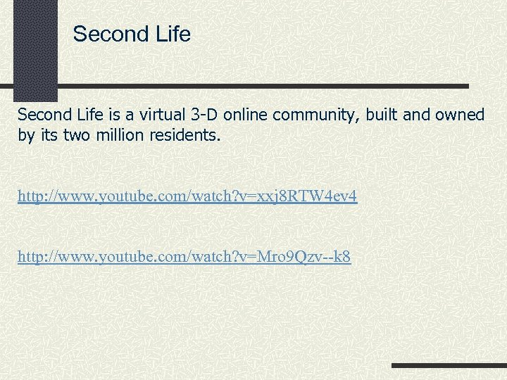 Second Life is a virtual 3 -D online community, built and owned by its