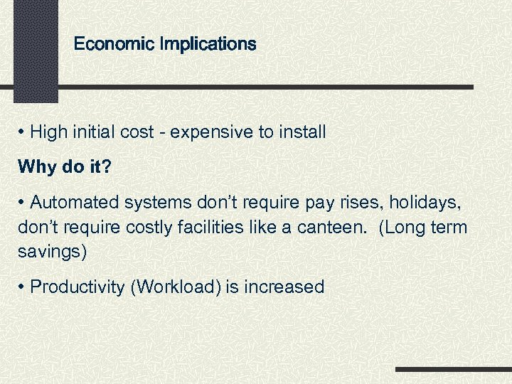 Economic Implications • High initial cost - expensive to install Why do it? •