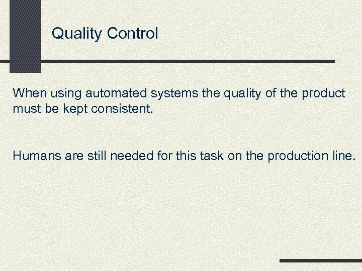 Quality Control When using automated systems the quality of the product must be kept