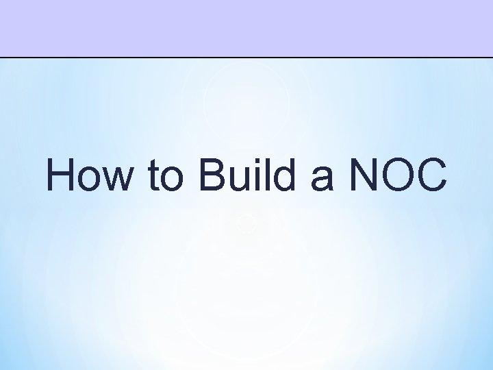 How to Build a NOC